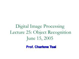 Digital Image Processing  Lecture 25: Object Recognition  June 15, 2005