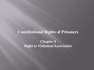 Constitutional Rights of Prisoners Chapter 4 Right to Visitation/Association