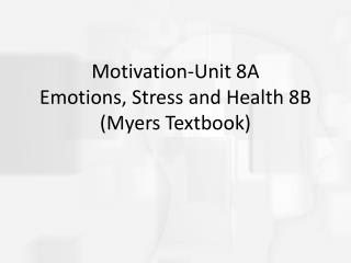 Motivation-Unit 8A Emotions, Stress and Health 8B (Myers Textbook)