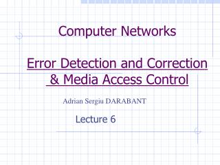 Computer Networks Error Detection and Correction  & Media Access Control