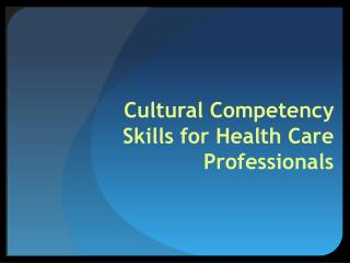 Cultural Competency Skills for Health Care Professionals