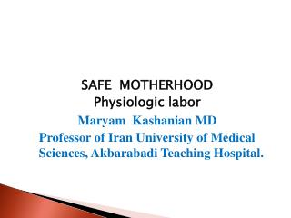 SAFE  MOTHERHOOD Physiologic labor Maryam Kashanian  MD