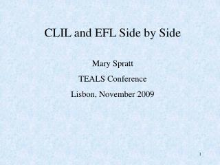 CLIL and EFL Side by Side Mary Spratt TEALS Conference Lisbon, November 2009