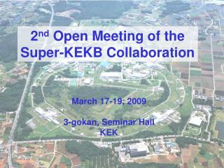2 nd  Open Meeting of the Super-KEKB Collaboration