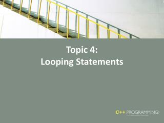 Topic 4:  Looping Statements