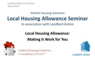 Settled Housing Solutions Local Housing Allowance Seminar In association with Landlord Action