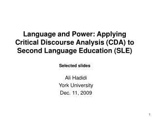 Language and Power: Applying Critical Discourse Analysis (CDA) to Second Language Education (SLE) Selected slides