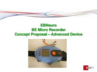 EBNeuro BE Micro Recorder  Concept Proposal – Advanced Device