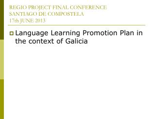 REGIO PROJECT FINAL CONFERENCE SANTIAGO DE COMPOSTELA 17th JUNE 2013