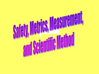 Safety, Metrics, Measurement,  and Scientific Method
