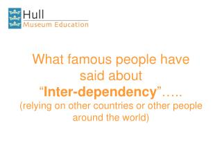 What famous people have said about   Inter-dependency  ..  relying on other countries or other people around the world