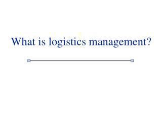 What is logistics management?
