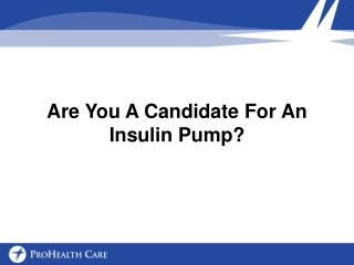 Are You A Candidate For An Insulin Pump?