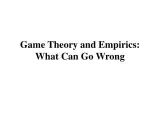 Game Theory and Empirics: What Can Go Wrong