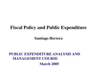 Fiscal Policy and Public Expenditure Santiago Herrera