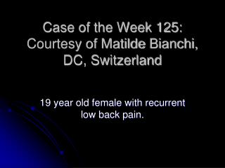 Case of the Week 125:  Courtesy of  Matilde  Bianchi, DC, Switzerland