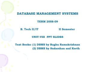 DATABASE MANAGEMENT SYSTEMS TERM 2008-09 B. Tech II/IT   		II Semester UNIT-VIII  PPT SLIDES