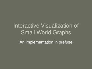 Interactive Visualization of Small World Graphs