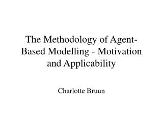 The Methodology of Agent-Based Modelling - Motivation and Applicability