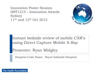 Instant bedside review of mobile CXR's using Direct Capture Mobile X-Ray   Presenter: Ryan Midgley
