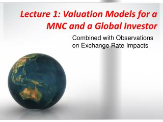 Lecture 1: Valuation Models for a MNC and a Global Investor