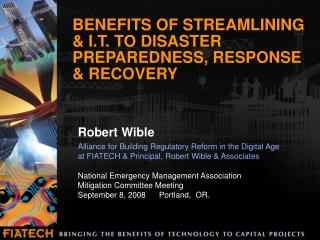 BENEFITS OF STREAMLINING & I.T. TO DISASTER PREPAREDNESS, RESPONSE & RECOVERY