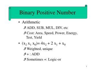 Arithmetic ADD, SUB, MUL, DIV, etc Cost: Area, Speed, Power, Energy, Test, Yield