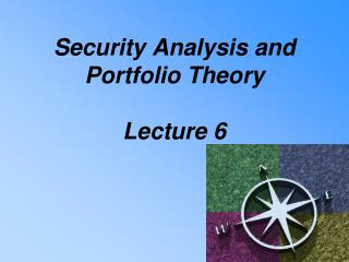Security Analysis and  Portfolio Theory Lecture 6