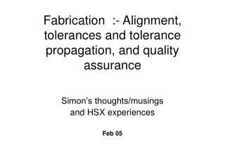 Fabrication  :- Alignment, tolerances and tolerance propagation, and quality assurance