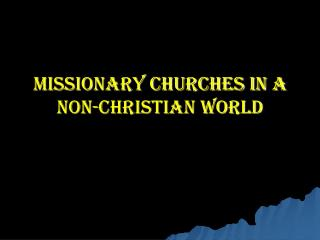Missionary Churches in a  Non-Christian World