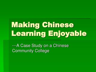 Making Chinese Learning Enjoyable