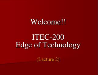 Welcome!! ITEC-200 Edge of Technology (Lecture 2)