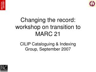 Changing the record: workshop on transition to MARC 21