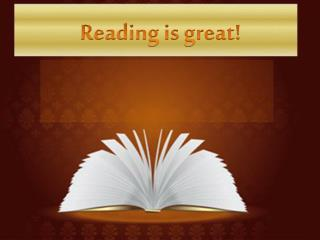 Reading is great!