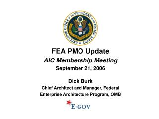 FEA PMO Update AIC Membership Meeting September 21, 2006 Dick Burk