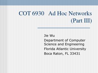 COT 6930   Ad Hoc Networks (Part III)