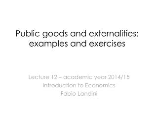 Public goods and externalities: examples and exercises