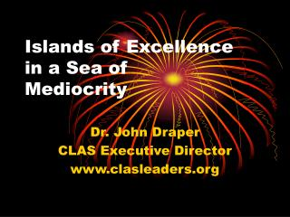 Islands of Excellence  in a Sea of  Mediocrity