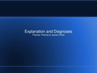 Explanation and Diagnoses Thomas Thomas & Jansen Orfan
