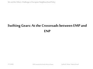 Swifting Gears: At the Crossroads between EMP and ENP