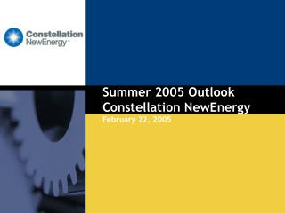 Summer 2005 Outlook Constellation NewEnergy February 22, 2005