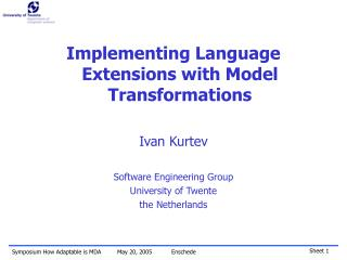 Implementing Language Extensions with Model Transformations Ivan Kurtev Software Engineering Group