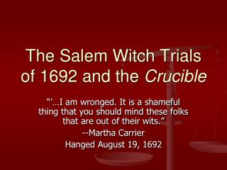 The Salem Witch Trials of 1692 and the  Crucible