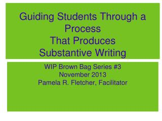 Guiding Students Through a Process That Produces  Substantive Writing