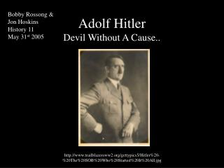 Adolf Hitler Devil Without A Cause..