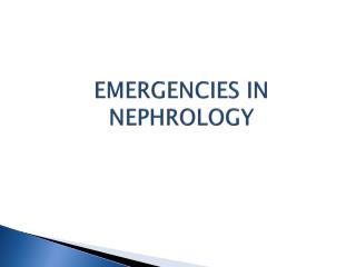 EMERGENCIES IN NEPHROLOGY