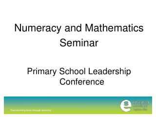 Numeracy and Mathematics  Seminar  Primary School Leadership Conference