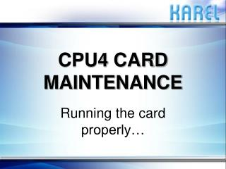 CPU4 CARD MAINTENANCE