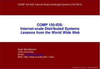 COMP 150-IDS: Internet-scale Distributed Systems Lessons from the World Wide Web