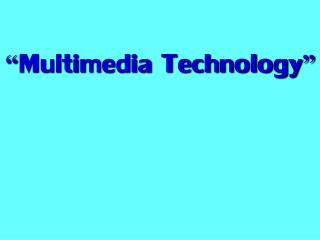 """ Multimedia Technology """